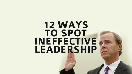 12-ways-to-spot-ineffective-leadership-2